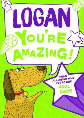 Logan - You're Amazing!: Read All About Why You're One Cool Dude!