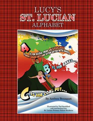 Lucy's St. Lucian Alphabet.: The ABCs of Caribbean Culture in Upbeat Rhyming Verse.