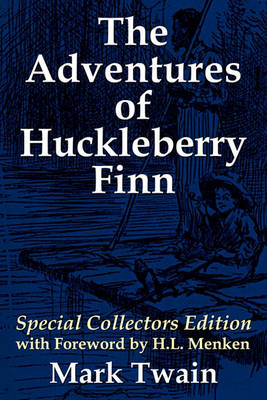 The Adventures of Huckleberry Finn: Special Collectors Edition with Forward by H.L. Menken