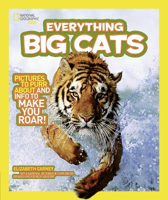 Everything Big Cats: Pictures to Purr About and Info to Make You Roar!