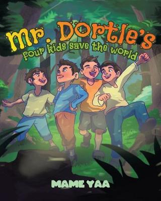 Mr. Dortle's Four Kids Save The World