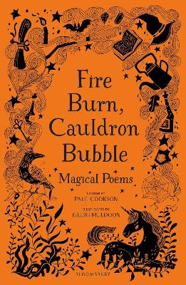 Fire Burn, Cauldron Bubble: Magical Poems Chosen by Paul Cookson