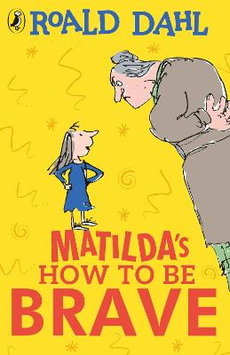 Book Reviews For Matilda S How To Be Brave By Roald Dahl And Quentin Blake Toppsta
