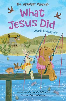 What Jesus Did: Adventures through the Bible with Caravan Bear and friends