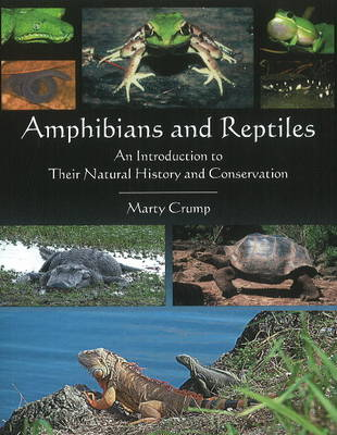 Amphibians & Reptiles: An Introduction to Their Natural History & Conservation