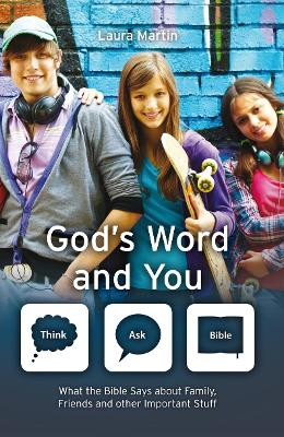 God's Word And You: What the Bible says about family, friends and other important stuff