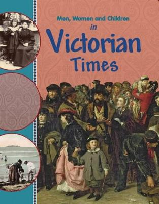 Men, Women and Children: In Victorian Times