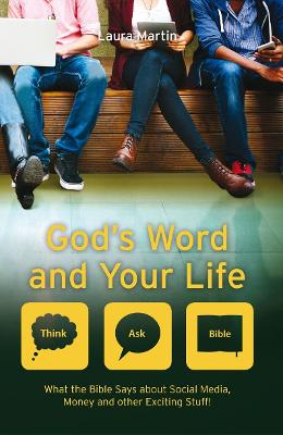 God's Word And Your Life: What the Bible says about social media, money and other exciting stuff