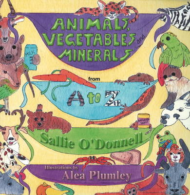 Animals, Vegetables and Minerals from A to Z
