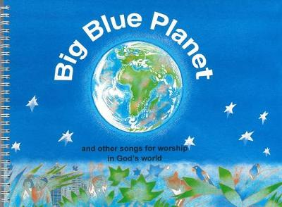 Big Blue Planet: And Other Songs for Worship in God's World