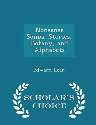 Nonsense Songs, Stories, Botany, and Alphabets - Scholar's Choice Edition