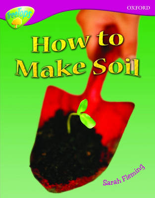 Oxford Reading Tree: Level 10: Treetops Non-Fiction: How to make soil