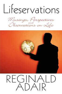 Lifeservations: Musings, Perspectives and Observations on Life