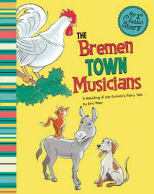 Bremen Town Musicians: a Retelling of Grimms Fairy Tale (My First Classic Story)