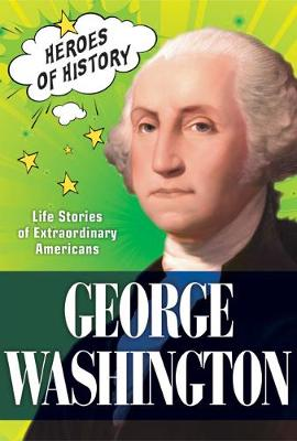 George Washington: Life Stories of Extraordinary Americans
