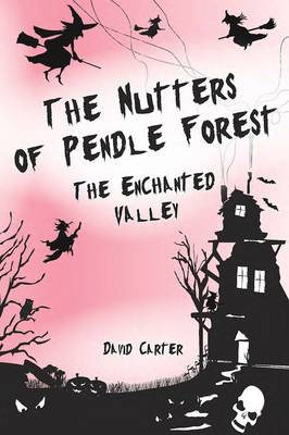 The Nutters of Pendle Forest: The Enchanted Valley