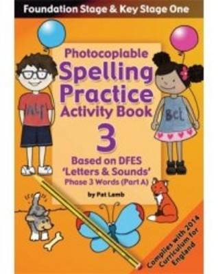 Foundation and Key Stage One Spelling Ptactice Activity Book: Photocopiable Activity Book - Phase 3 Words