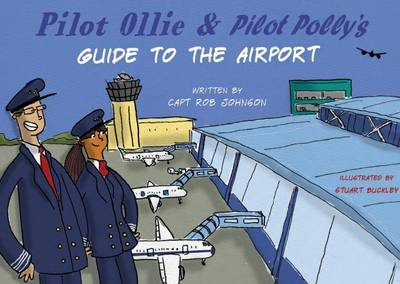Pilot Ollie And Pilot Polly's Guide To The Airport
