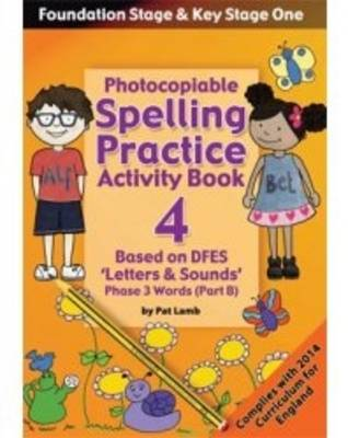 Foundation and Key Stage One Spelling Practice Activity Book: Photocopiable Activity Book - Phase 3 Words