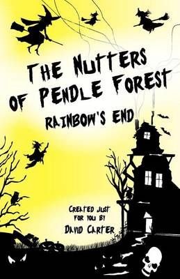The Nutters of Pendle Forest: Rainbows End