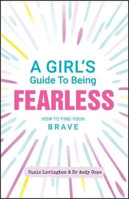 A Girl's Guide to Being Fearless: How to Find Your Brave