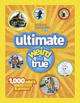 Ultimate Weird but True!: 1,000 Wild & Wacky Facts and Photos