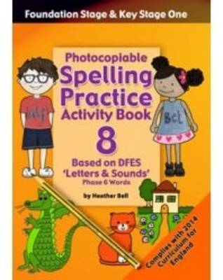 Foundation Stage and Key Stage One Spelling Practice Activity Book: Photocopicable Activity Book - Phase 6 Words