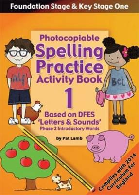 Foundation and Key Stage One Spelling Practice Activity Book 1: Photocopiable Activity Book - Phase 2 Introductory Words