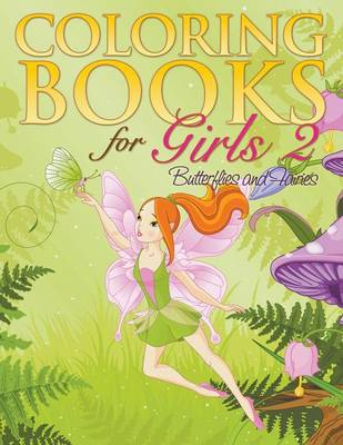 Coloring Book For Girls 2: Butterflies and Fairies