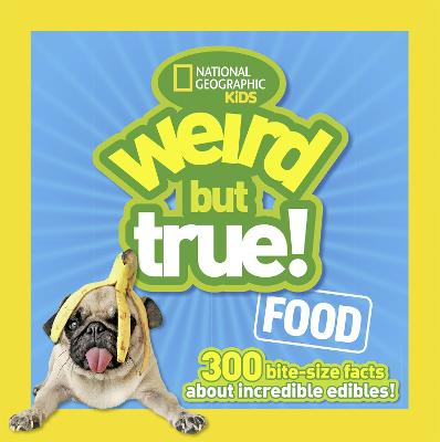 Weird But True! Food: 300 Bite-Size Facts About Incredible Edibles