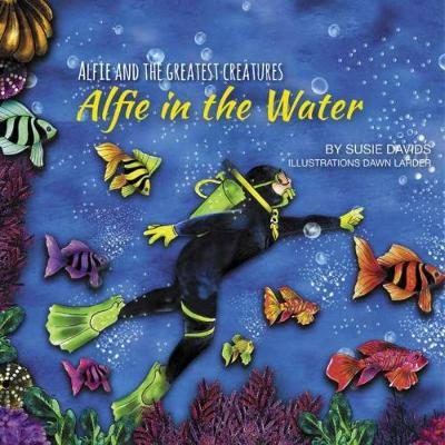 Alfie and the Greatest Creatures: Alfie in the Water