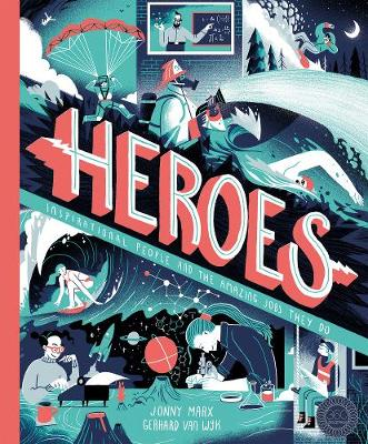 Heroes: Inspirational people and the amazing jobs they do