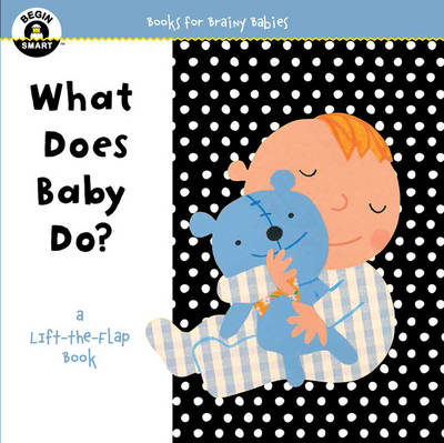 Begin Smart  What Does Baby Do?: A First Lift-the-Flap Book