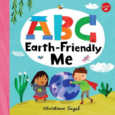 ABC for Me: ABC Earth-Friendly Me: From Action to Zero Waste, here are 26 things a kid can do to care for the Earth!