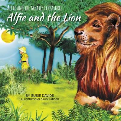 Alfie and the Greatest Creatures: Alfie and the Lion