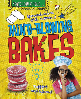Professor Cook s: Mind-Blowing Bakes