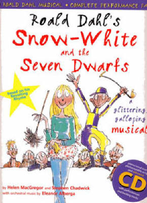 Roald Dahl's Snow White and the Seven Dwarfs (Complete Performance Pack: Book + Enhanced CD): A Glittering Galloping Musical