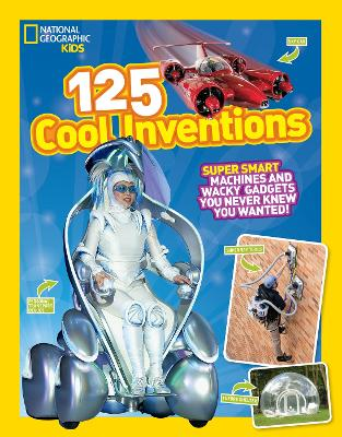 125 Cool Inventions: Supersmart Machines and Wacky Gadgets You Never Knew You Wanted!
