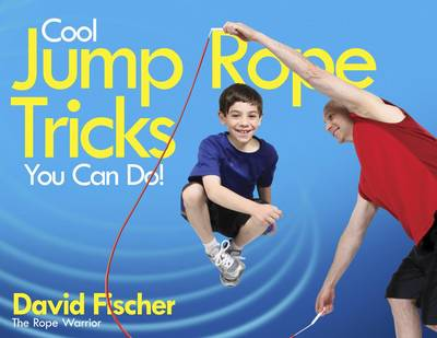 Cool Jump Rope Tricks You Can Do: A Fun Way to Keep Kids Aged 6 to 12 Fit All Year Round