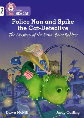 Police Nan and Spike the Cat-Detective - The Mystery of the Dino-Bone Robber: Band 10+/White Plus