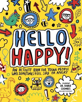 Hello Happy! Mindful Kids: An activity book for young people who sometimes feel sad or angry.