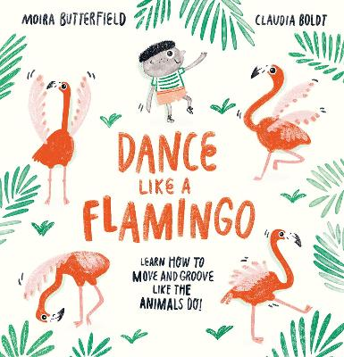 Dance Like a Flamingo: Move and Groove like the Animals Do!