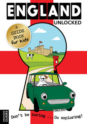 England Unlocked: A Guide Book for Kids