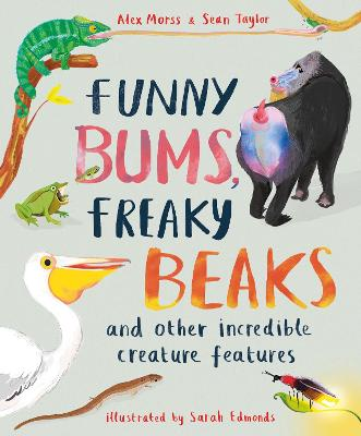 Funny Bums, Freaky Beaks: and Other Incredible Creature Features