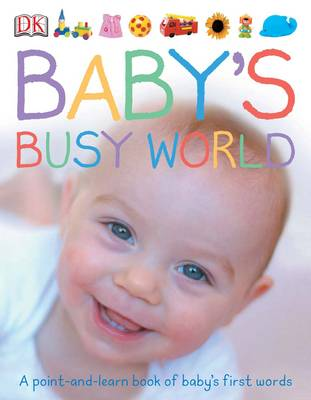 Baby's Busy World: A Point and Learn Book of Baby's First Words