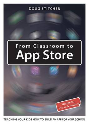 From Classroom to App Store: Teaching Your Kids How to Build an App for Your School