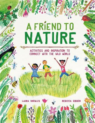 A Friend to Nature: Activities and Inspiration to Connect With the Wild World