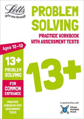 Letts 13+ Problem Solving - Practice Workbook with Assessment Tests: For Common Entrance