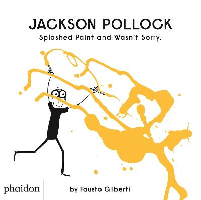 Jackson Pollock Splashed Paint And Wasn't Sorry.