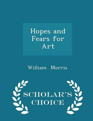 Hopes and Fears for Art - Scholar's Choice Edition